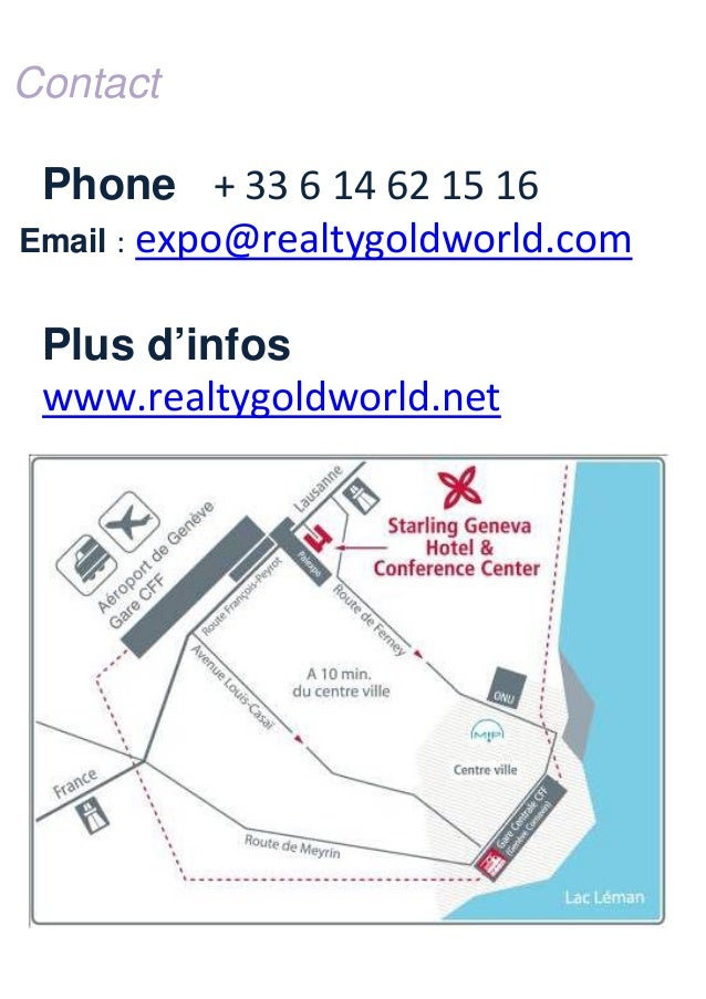 Contact  Phone + 33 6 14 62 15 16 Email : expo@realtygoldworld.com Plus d'infos www.realtygoldworld.net