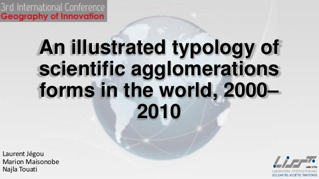 An illustrated typology of scientific agglomerations forms in the world, 2000– 2010 Laurent Jégou Marion Maisonobe Najla T...