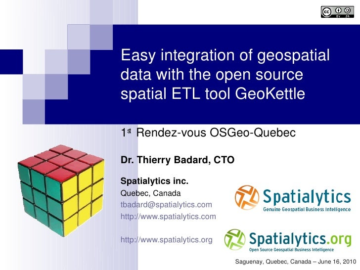 Easyintegrationofgeospatial datawiththeopensource spatialETLtoolGeoKettle  1st RendezvousOSGeoQuebec  Dr....