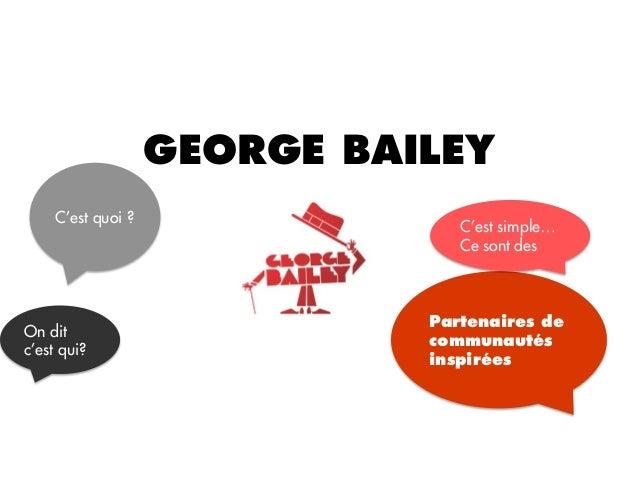 GEORGE BAILEY     C'est quoi ?                                 C'est simple…                                 Ce sont des  ...