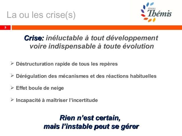 La ou les crise(s) 3 Crise:Crise: inéluctable à tout développement voire indispensable à toute évolution  Déstructuration...