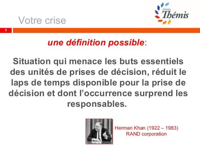 Votre crise 7 Situation qui menace les buts essentiels des unités de prises de décision, réduit le laps de temps disponibl...
