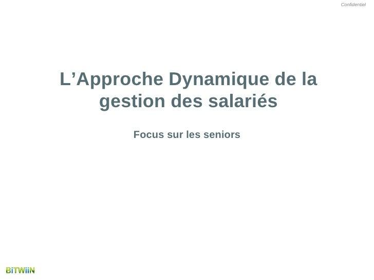 Confidentiel     L'Approche Dynamique de la     gestion des salariés        Focus sur les seniors                  copyrig...