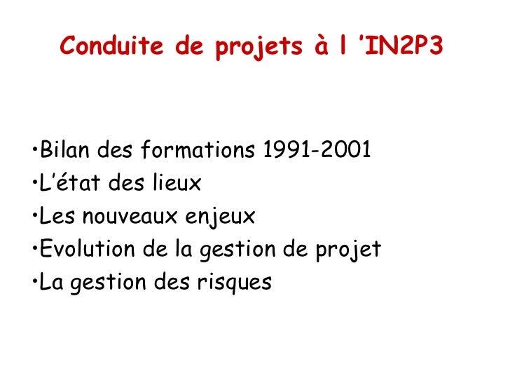 Conduite de projets à l'IN2P3•Bilan des formations 1991-2001•L'état des lieux•Les nouveaux enjeux•Evolution de la gestion...