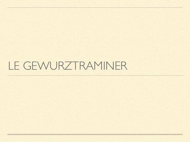 LE GEWURZTRAMINER