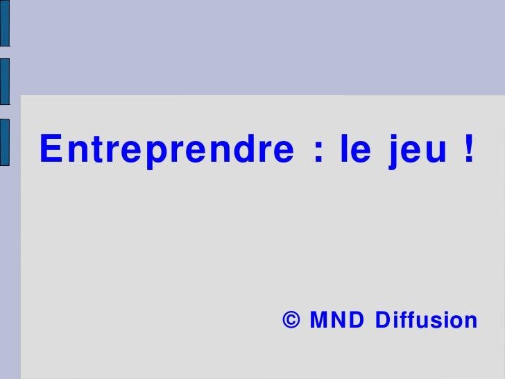 Entreprendre : le jeu ! © MND Diffusion