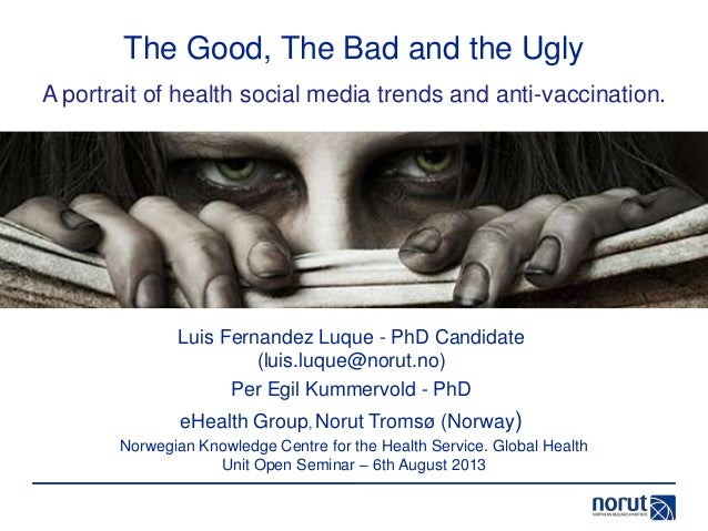 The Good, The Bad and the Ugly Luis Fernandez Luque - PhD Candidate (luis.luque@norut.no) Per Egil Kummervold - PhD eHealt...
