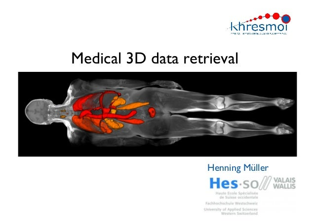 Medical 3D data retrievalHenning Müller