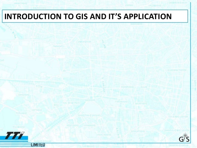 INTRODUCTION TO GIS AND IT'S APPLICATION