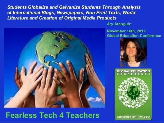 Students Globalize and Galvanize Students Through Analysisof International Blogs, Newspapers, Non-Print Texts, WorldLitera...