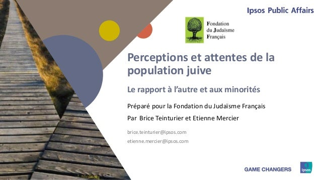 1 Préparé pour Par Perceptions et attentes de la population juive Le rapport à l'autre et aux minorités la Fondation du Ju...
