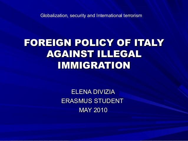 FOREIGN POLICY OF ITALYFOREIGN POLICY OF ITALY AGAINST ILLEGALAGAINST ILLEGAL IMMIGRATIONIMMIGRATION ELENA DIVIZIAELENA DI...