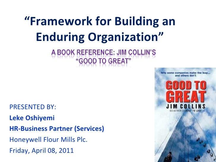 """Framework for Building an      Enduring Organization""PRESENTED BY:Leke OshiyemiHR-Business Partner (Services)Honeywell Fl..."