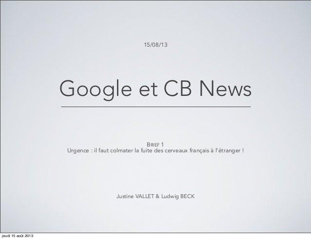 Google et CB News BRIEF 1 Urgence: il faut colmater la fuite des cerveaux français à l'étranger ! Justine VALLET & Ludwig...