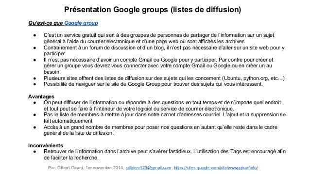 Présentation Google groups (listes de diffusion)  Qu'est-ce que Google group  ● C'est un service gratuit qui sert à des gr...