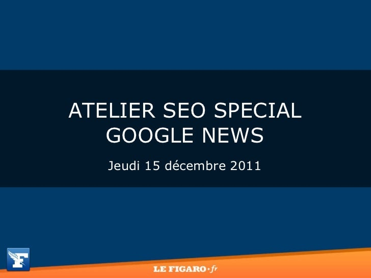 ATELIER SEO SPECIAL GOOGLE NEWS Jeudi 15 décembre 2011