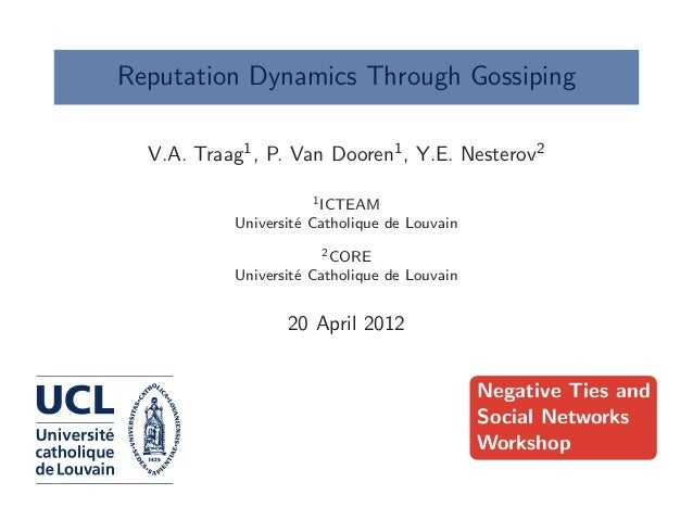 Reputation Dynamics Through Gossiping V.A. Traag1, P. Van Dooren1, Y.E. Nesterov2 1ICTEAM Universit´e Catholique de Louvai...