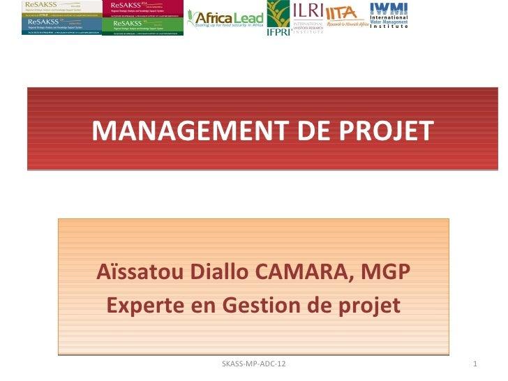 MANAGEMENT DE PROJETAïssatou Diallo CAMARA, MGP Experte en Gestion de projet           SKASS-MP-ADC-12      1