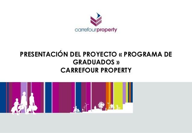 PRESENTACIÓN DEL PROYECTO « PROGRAMA DE  GRADUADOS »  CARREFOUR PROPERTY