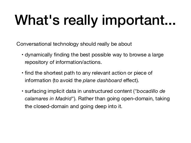 What's really important... Conversational technology should really be about  • dynamically finding the best possible way to...