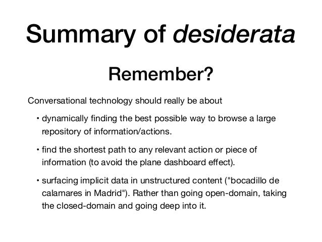 Summary of desiderata Conversational technology should really be about  • dynamically finding the best possible way to brow...
