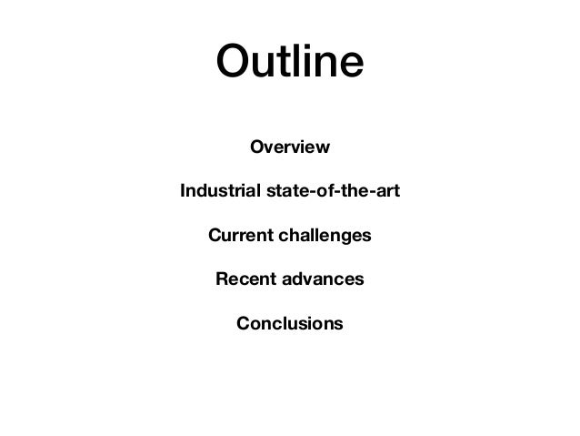 Outline Overview Industrial state-of-the-art Current challenges Recent advances Conclusions