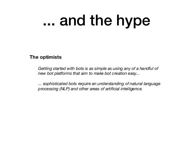 ... and the hype Getting started with bots is as simple as using any of a handful of new bot platforms that aim to make bo...