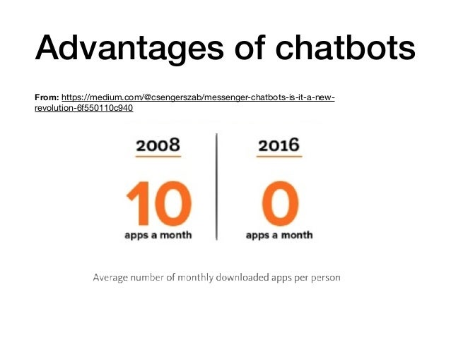 Advantages of chatbots From: https://medium.com/@csengerszab/messenger-chatbots-is-it-a-new- revolution-6f550110c940