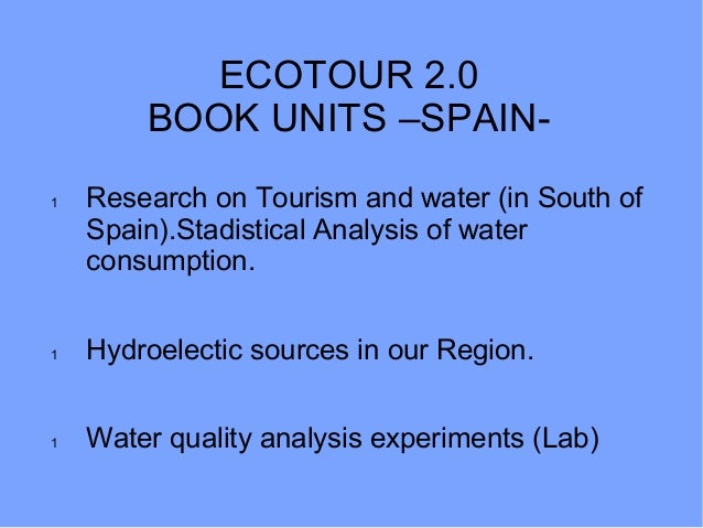 ECOTOUR 2.0 BOOK UNITS –SPAIN- 1 Research on Tourism and water (in South of Spain).Stadistical Analysis of water consumpti...