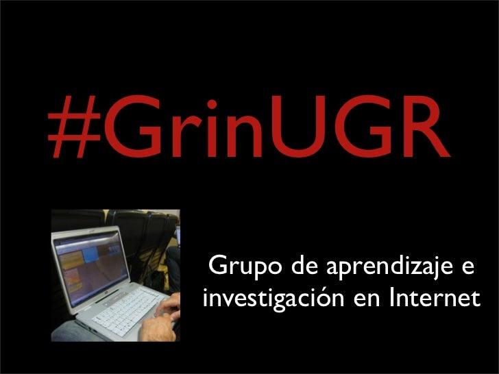 #GrinUGR    Grupo de aprendizaje e   investigación en Internet