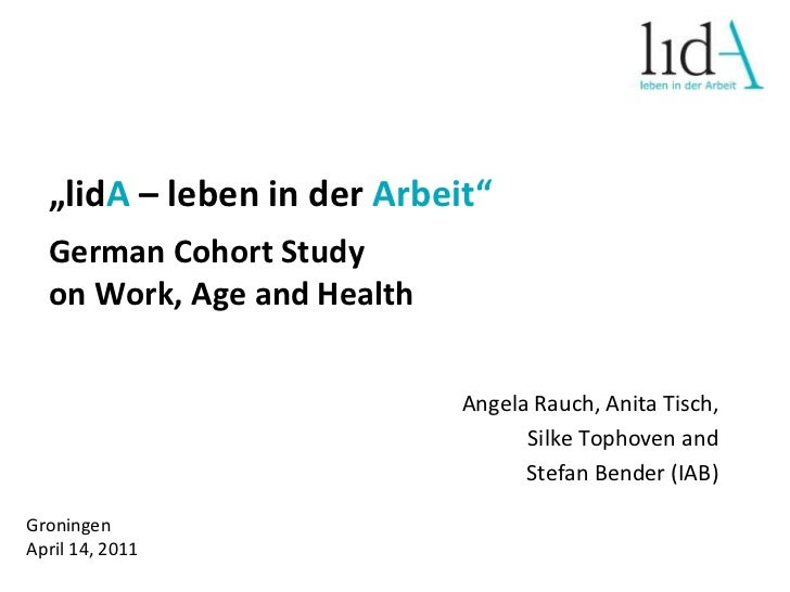 """""""lidA– leben in der Arbeit""""<br />German Cohort Study<br />on Work, Age and Health<br />Angela Rauch, Anita Tisch, <br />Si..."""