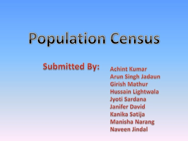 Modern Definition Of Census:A census of population is the total process of• Collecting• Compiling,• Evaluating ,• Analyzin...