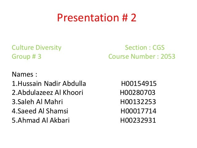 Presentation # 2 Culture Diversity Section : CGS Group # 3 Course Number : 2053 Names : 1.Hussain Nadir Abdulla H00154915 ...