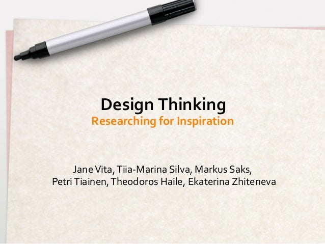 Design	  Thinking	               Researching	  for	  Inspiration	        Jane	  Vita,	  Tiia-­‐Marina	  Silva,	  Markus	  ...