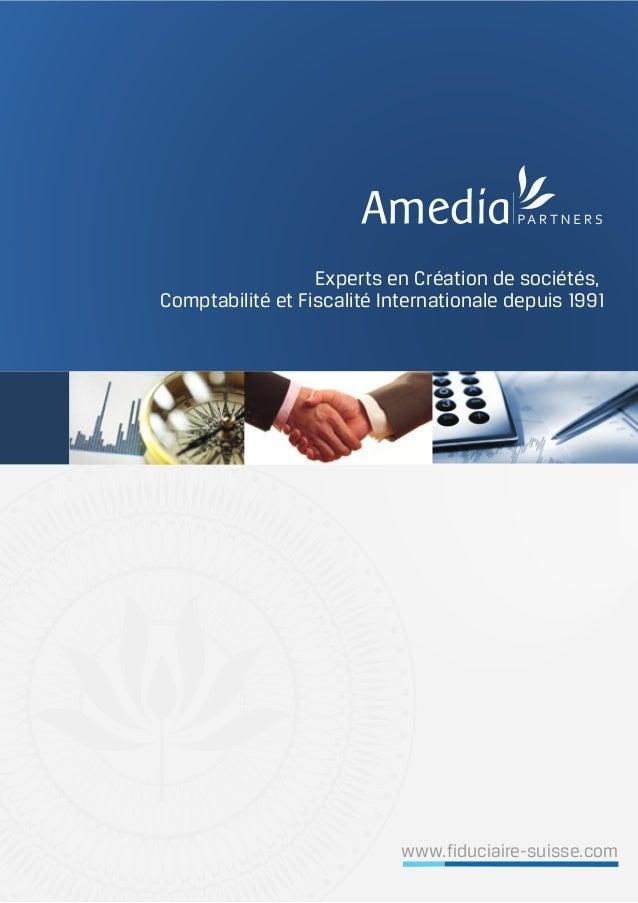Experts en Création de sociétés, Comptabilité et Fiscalité Internationale depuis 1991 www.fiduciaire-suisse.com