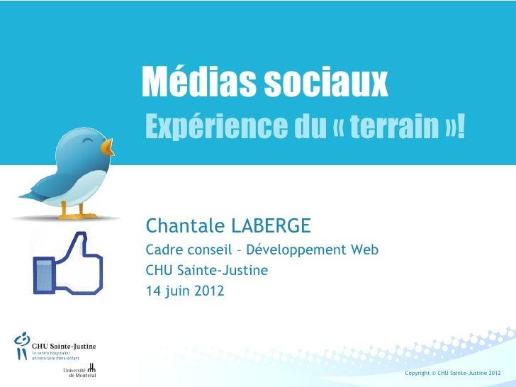 Médias sociauxExpérience du «terrain»!Chantale LABERGECadre conseil – Développement WebCHU Sainte-Justine14 juin 2012   ...