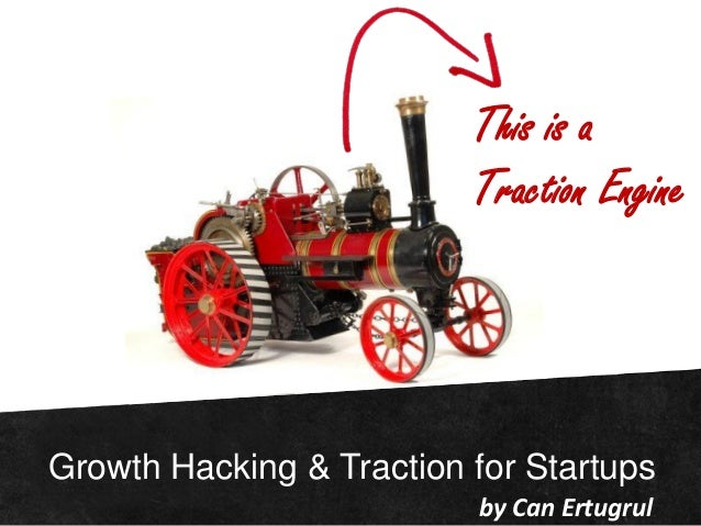 Growth Hacking & Traction for Startups by Can Ertugrul This is a Traction Engine