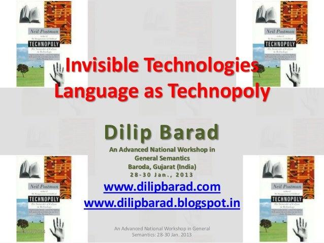 Invisible Technologies Language as Technopoly  Dilip Barad An Advanced National Workshop in General Semantics Baroda, Guja...