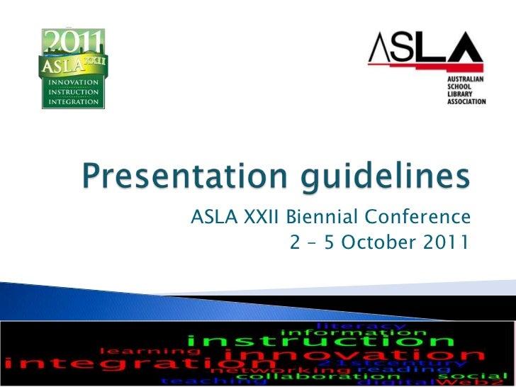Presentation guidelines<br />ASLA XXII Biennial Conference<br />2 – 5 October 2011<br />