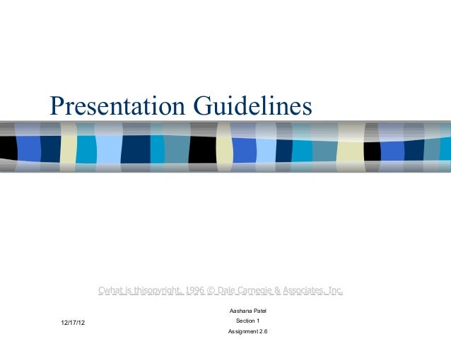 Presentation Guidelines               Aashana Patel12/17/12         Section 1               Assignment 2.6