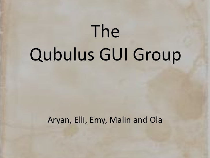 TheQubulus GUI Group<br />Aryan, Elli, Emy, Malin and Ola<br />