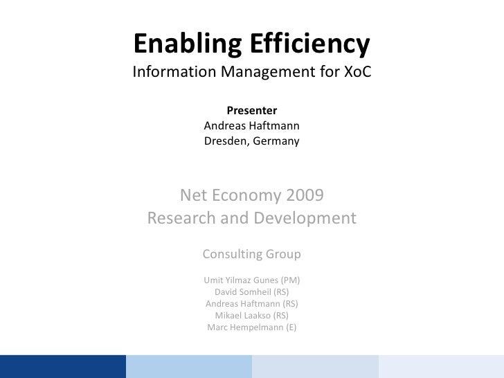 Enabling EfficiencyInformation Management for XoCPresenterAndreas HaftmannDresden, Germany<br />Net Economy 2009<br />Rese...