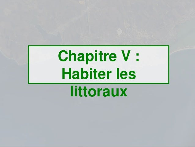 Chapitre V :Habiter leslittoraux