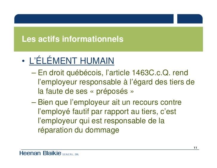 Les actifs informationnels  • L'ÉLÉMENT HUMAIN   – En droit québécois, l'article 1463C.c.Q. rend     l'employeur responsab...