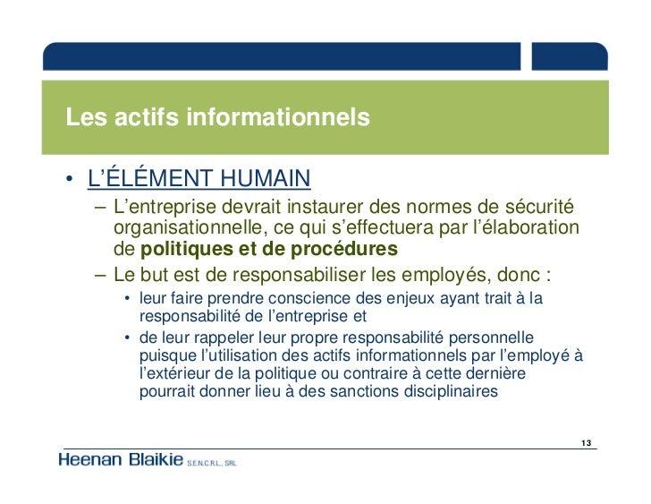 Les actifs informationnels  • L'ÉLÉMENT HUMAIN   – L'entreprise devrait instaurer des normes de sécurité     organisationn...