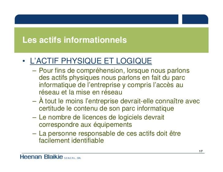 Les actifs informationnels  • L'ACTIF PHYSIQUE ET LOGIQUE   – Pour fins de compréhension, lorsque nous parlons     des act...