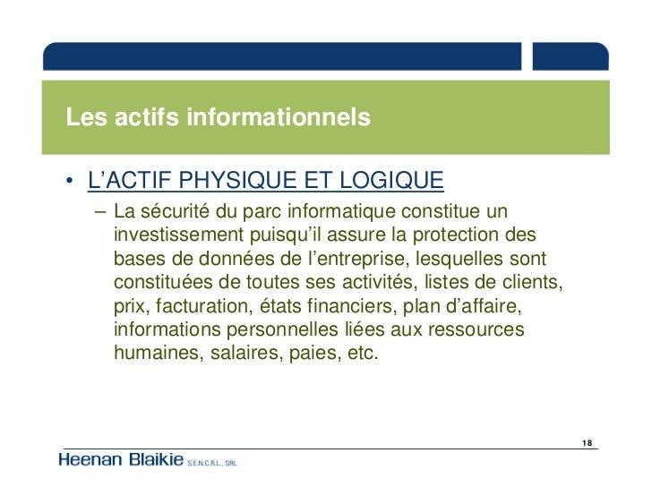 Les actifs informationnels  • L'ACTIF PHYSIQUE ET LOGIQUE   – La sécurité du parc informatique constitue un     investisse...