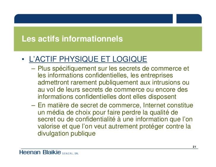 Les actifs informationnels  • L'ACTIF PHYSIQUE ET LOGIQUE   – Plus spécifiquement sur les secrets de commerce et     les i...