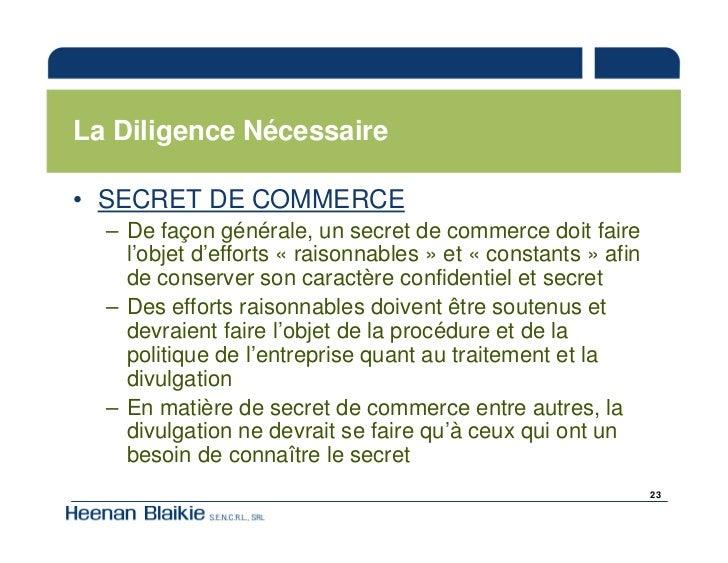 La Diligence Nécessaire  • SECRET DE COMMERCE   – De façon générale, un secret de commerce doit faire     l'objet d'effort...