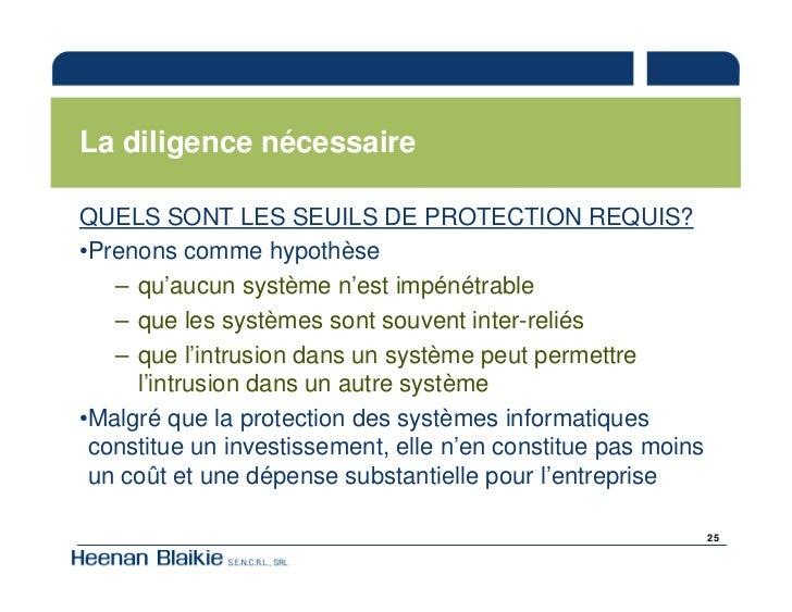 La diligence nécessaire  QUELS SONT LES SEUILS DE PROTECTION REQUIS? •Prenons comme hypothèse    – qu'aucun système n'est ...